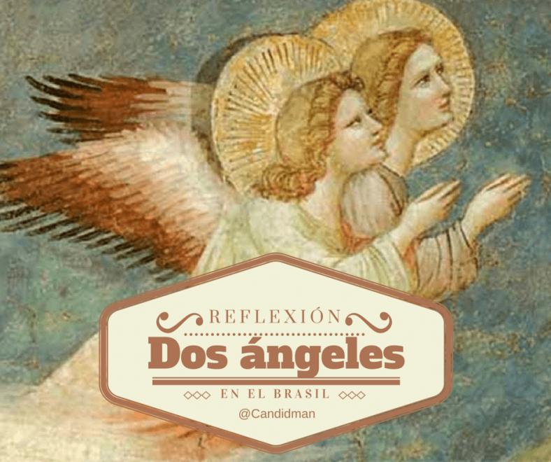 20160331 Dos ángeles en el Brasil - Reflexión @Candidman
