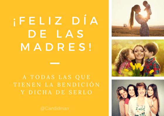 20150510 ¡Feliz día de las Madres! A todas las que tienen la bendición y dicha de serlo @Candidman