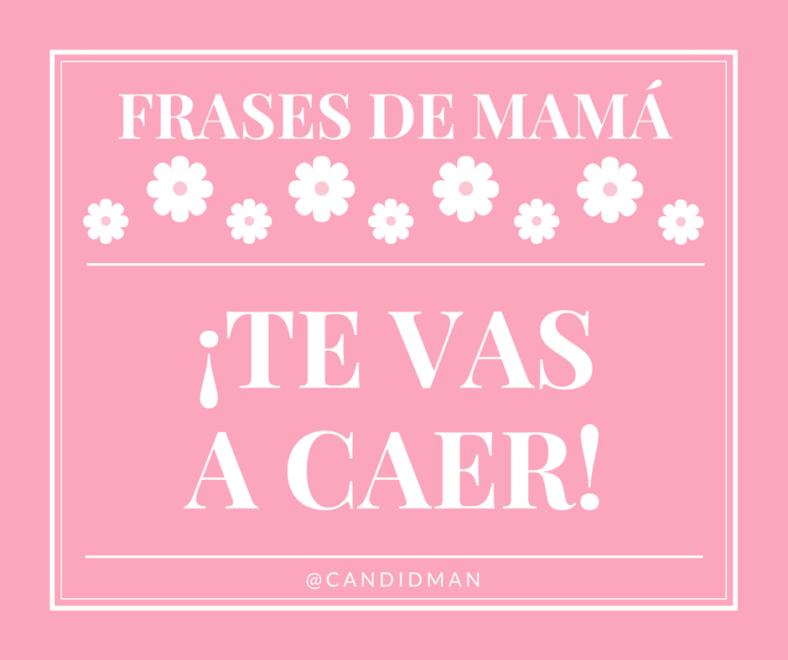 20150510 Frases de Mamá - ¡Te vas a caer! @Candidman