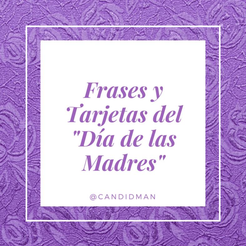 20150510 Frases y Tarjetas del -Día de las Madres- @Candidman