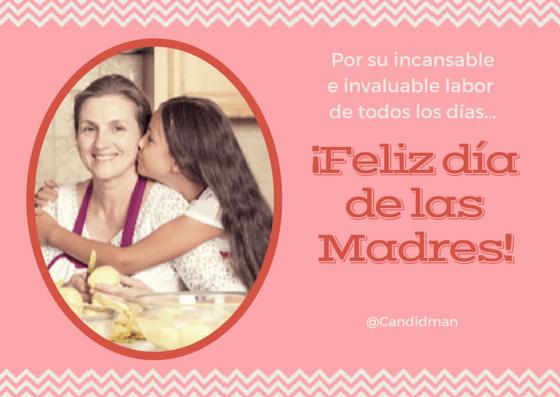 20150510 Por su incansable e invaluable labor de todos los días... ¡Feliz día de las Madres! @Candidman