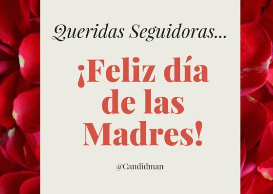 20150510 Queridas seguidoras... ¡Feliz día de las Madres! @Candidman