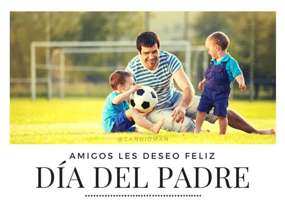 20150621 Amigos les deseo feliz día del padre @Candidman