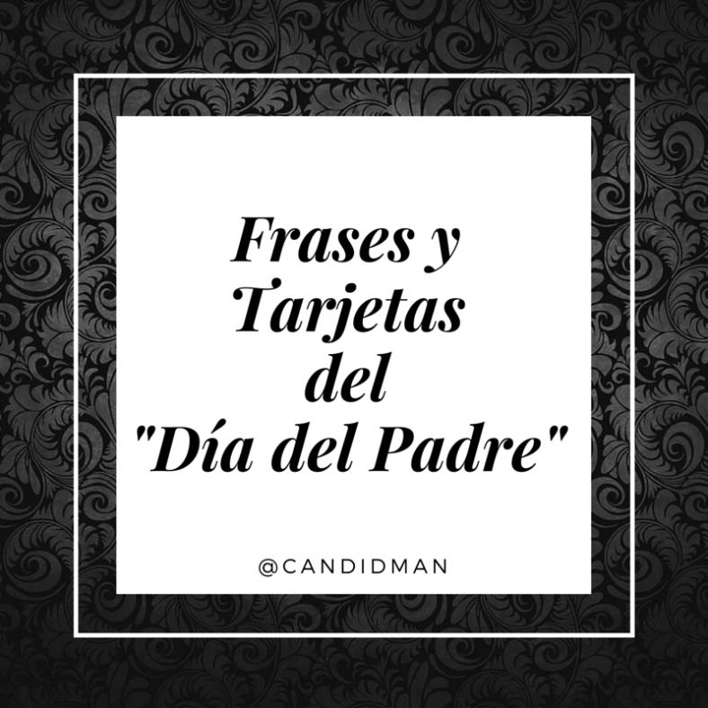 20150621 Frases y Tarjetas del -Día del Padre- @Candidman