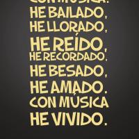 Con música he bailado, he llorado, he reído, he recordado, he besado, he amado. Con música he vivido.