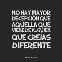 No hay mayor decepción que aquella que viene de alguien que creías diferente