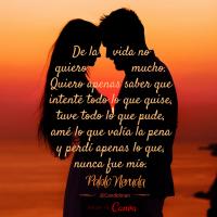De la vida no quiero mucho - Pablo Neruda
