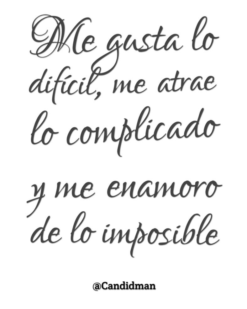 201512 Me gusta lo difícil, me atrae lo complicado y me enamoro de lo imposible - @Candidman 8x10 Print