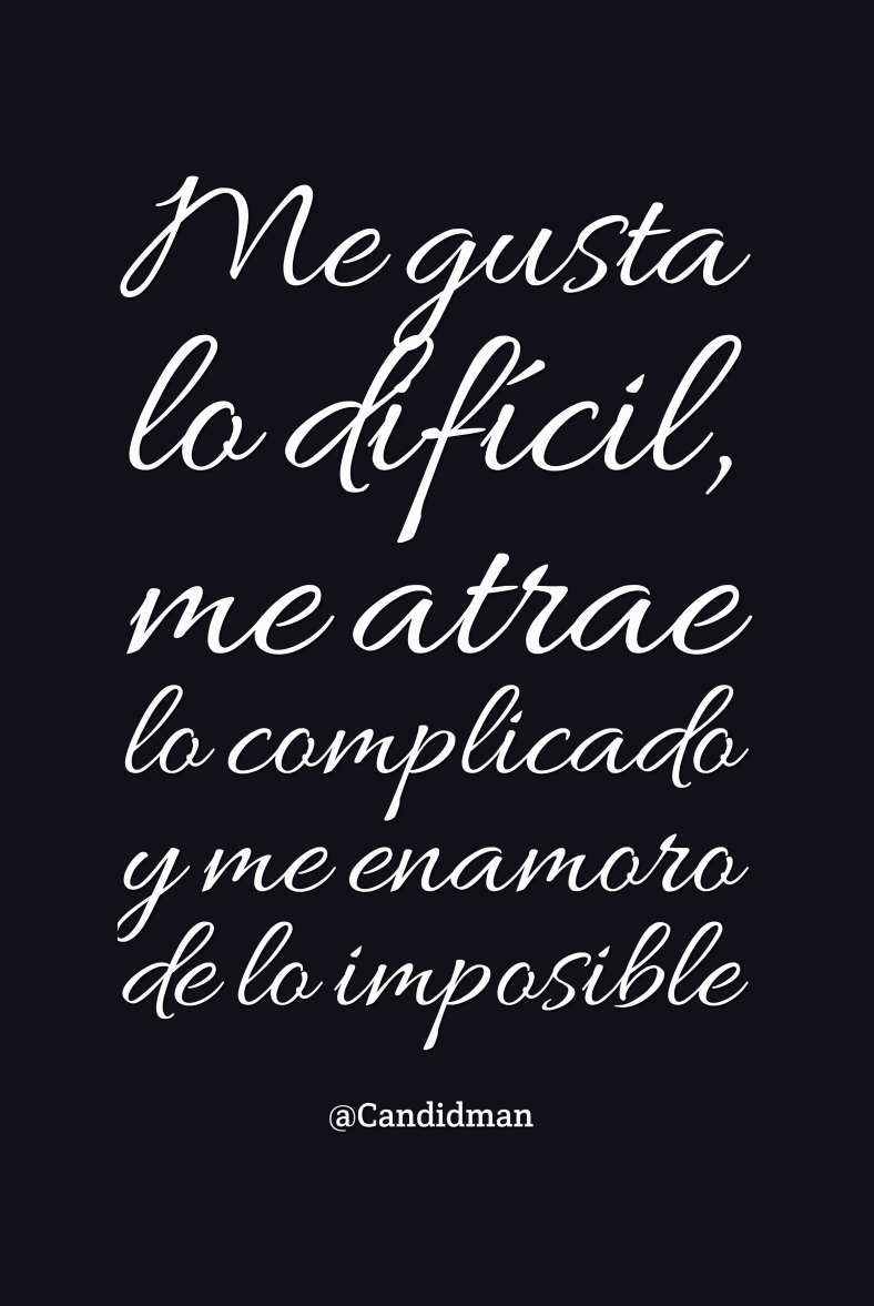 201512 Me gusta lo difícil, me atrae lo complicado y me enamoro de lo imposible - @Candidman Negro