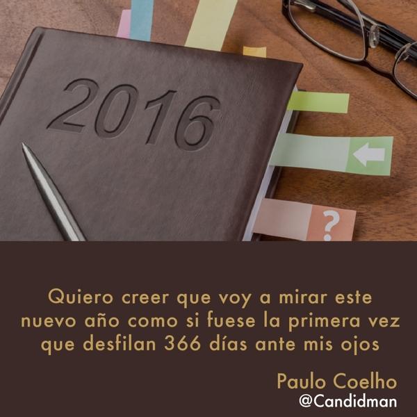 20160101 Quiero creer que voy a mirar este nuevo año como si fuese la primera vez que desfilan 366 días ante mis ojos - Paulo Coelho @Candidman instagram