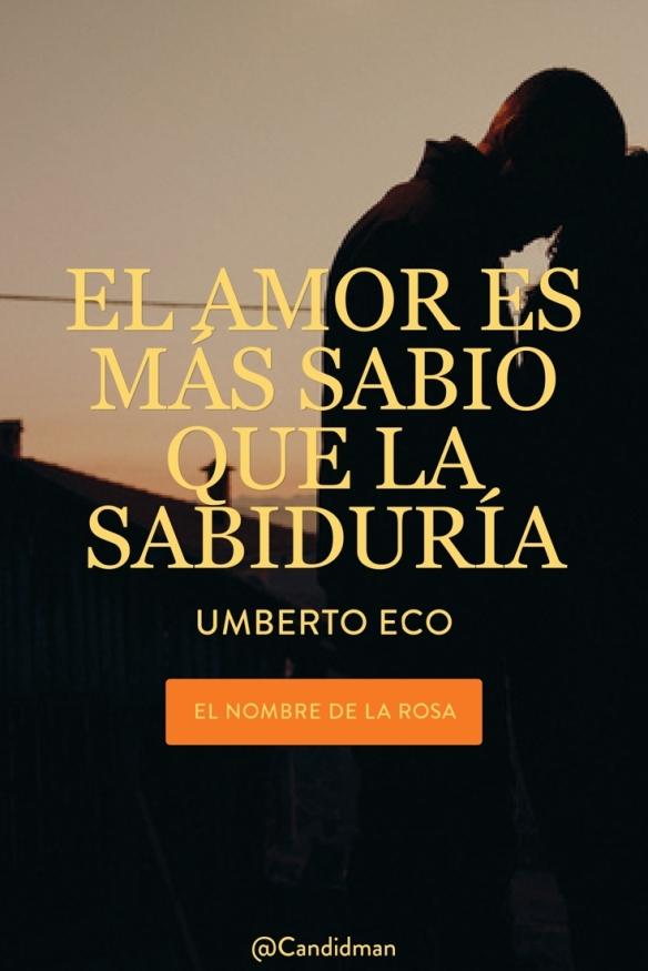 El Amor Es Más Sabio Que La Sabiduría Umberto Eco At Candidman
