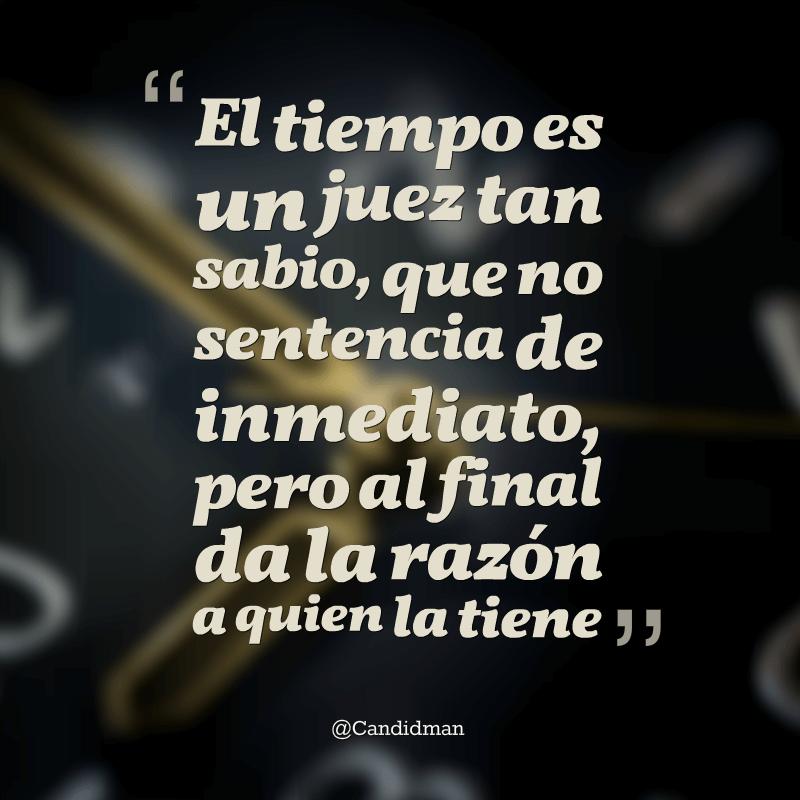 El tiempo es un juez tan sabio que no sentencia de inmediato pero al final da la raz n a quien - Ver el tiempo en utrera ...