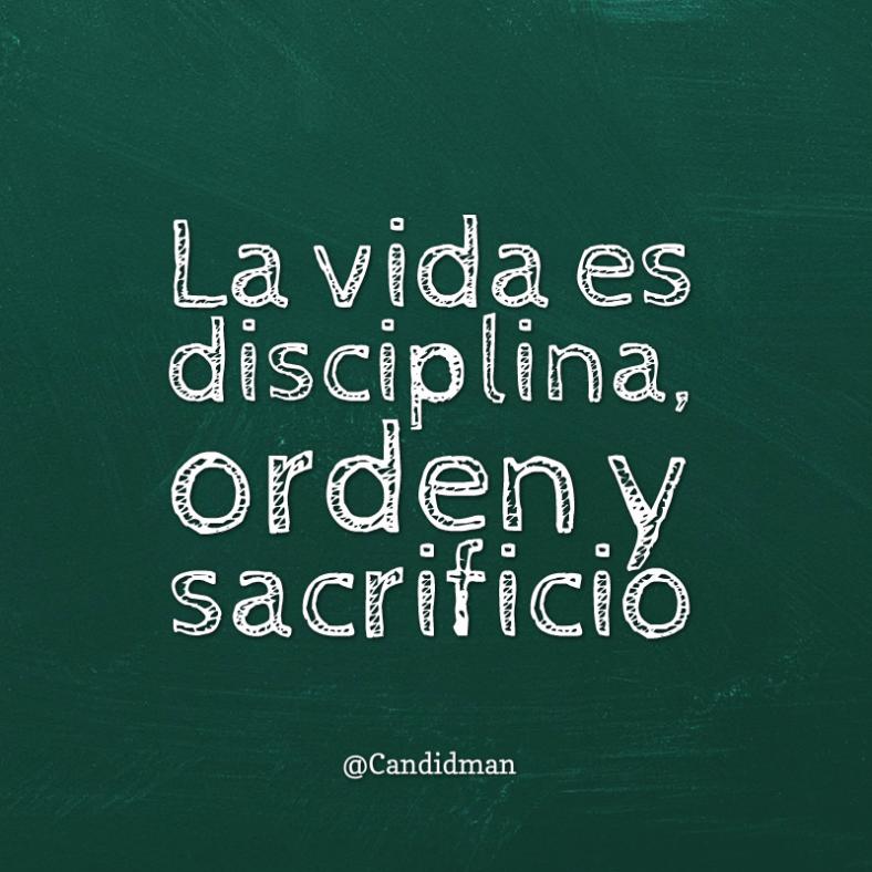 20160418 La vida es disciplina, orden y sacrificio - @Candidman