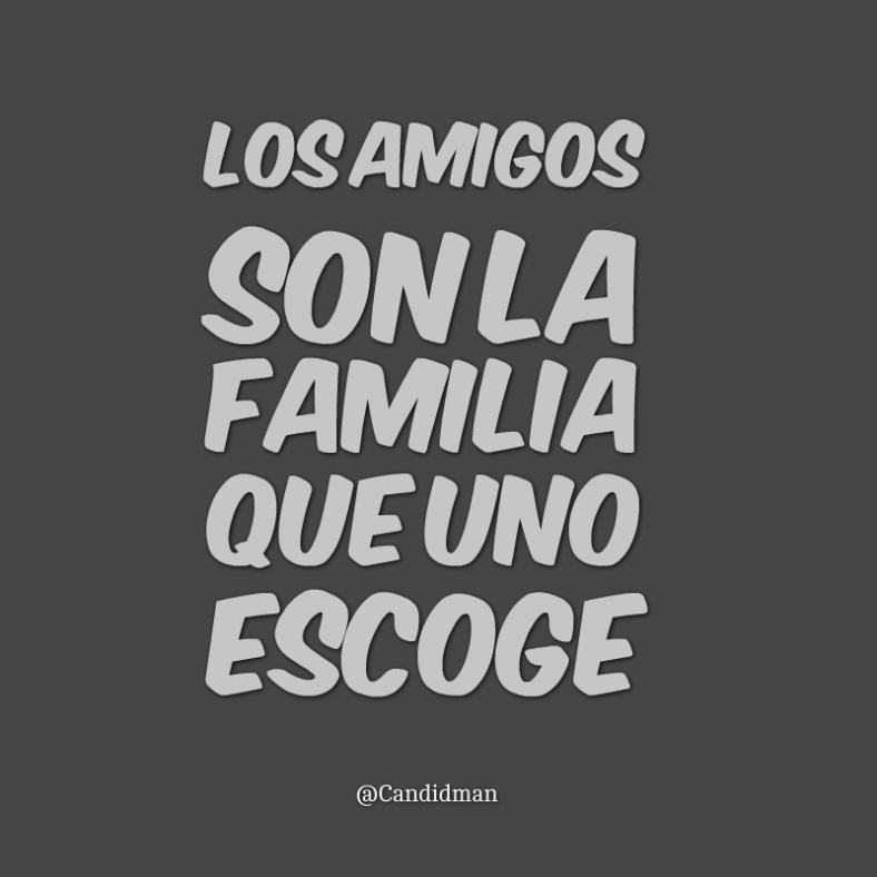 20160420 Los amigos son la familia que uno escoge - @Candidman