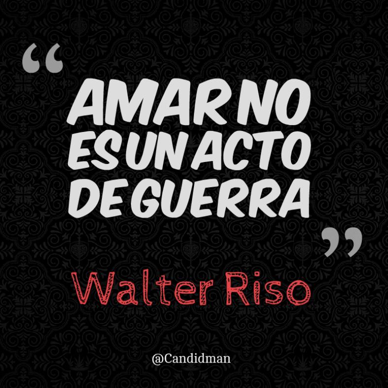 20160425 Amar no es un acto de guerra - Walter Riso @Candidman