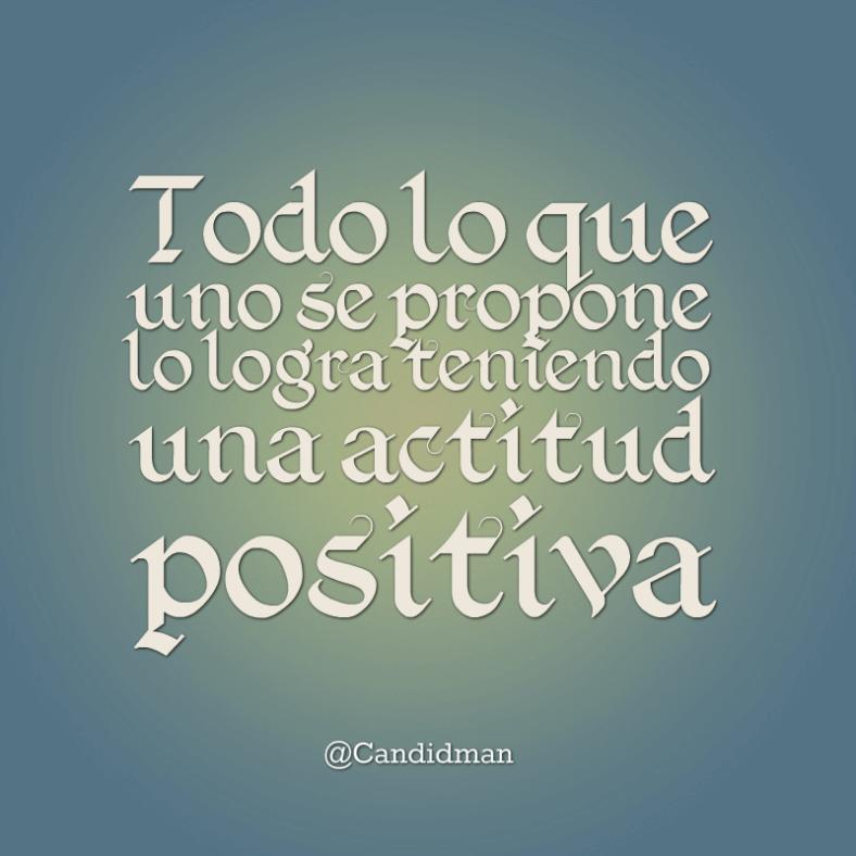 20160427 Todo lo que uno se propone lo logra teniendo una actitud positiva - @Candidman