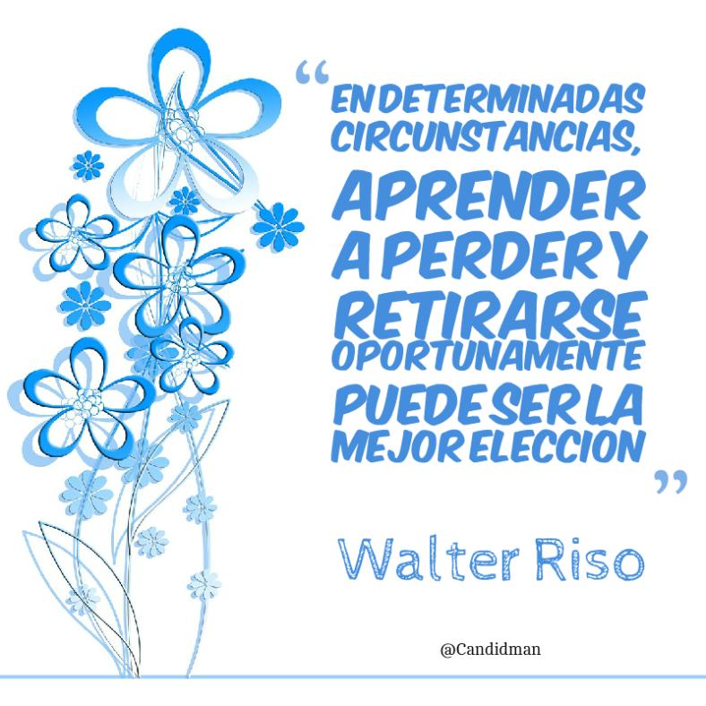 20160429 En determinadas circunstancias, aprender a perder y retirarse oportunamente puede ser la mejor elección - Walter Riso @Candidman