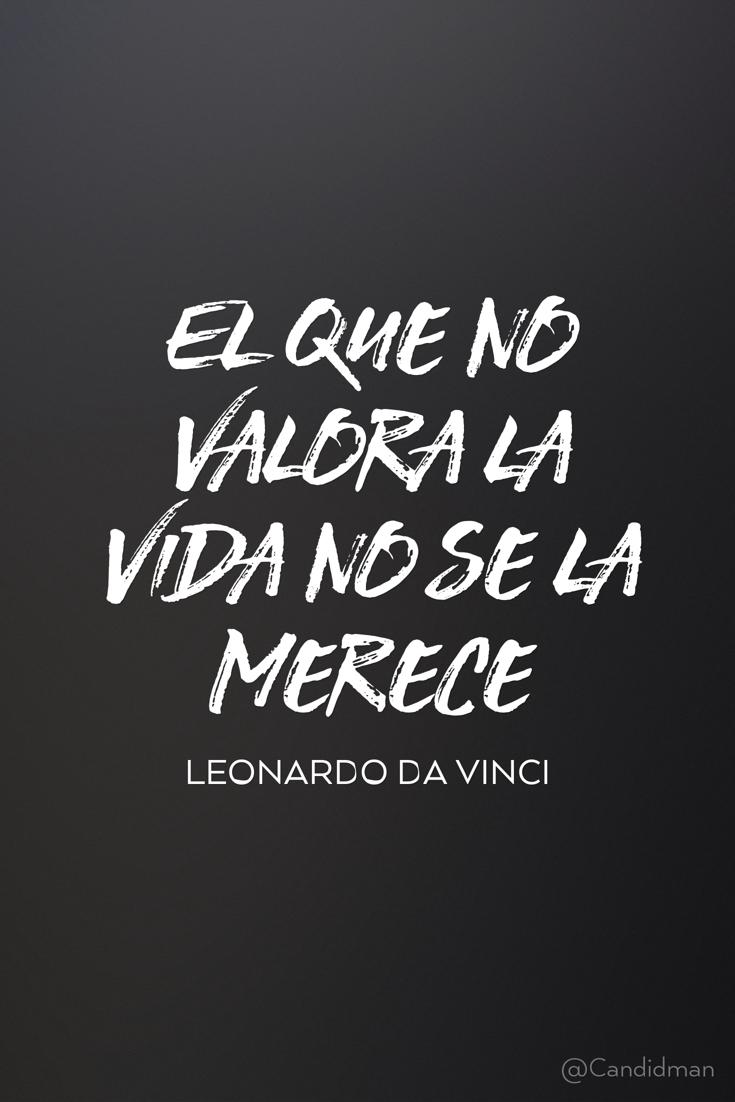 20160502 El que no valora la vida no se la merece - Leonardo Da Vinci @Candidman pinterest