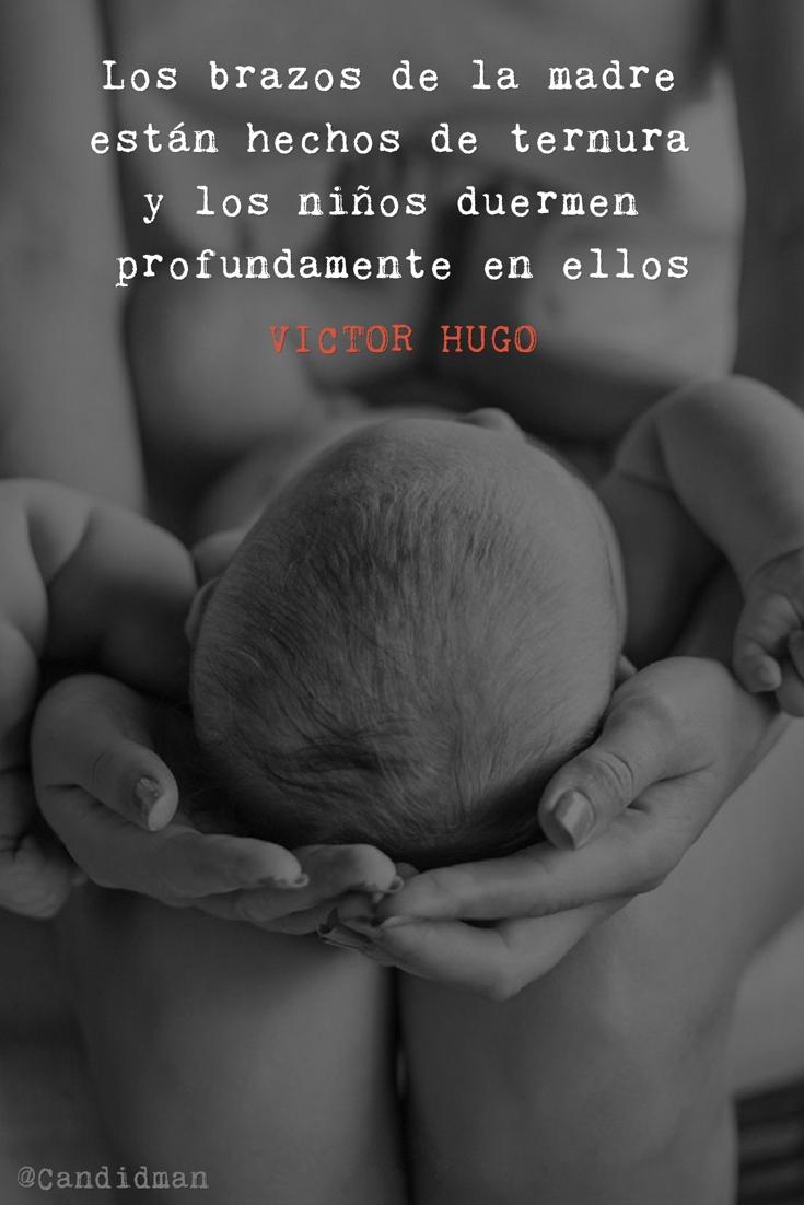 20160510 Los brazos de la madre están hechos de ternura y los niños duermen profundamente en ellos - Victor Hugo @Candidman pinterest