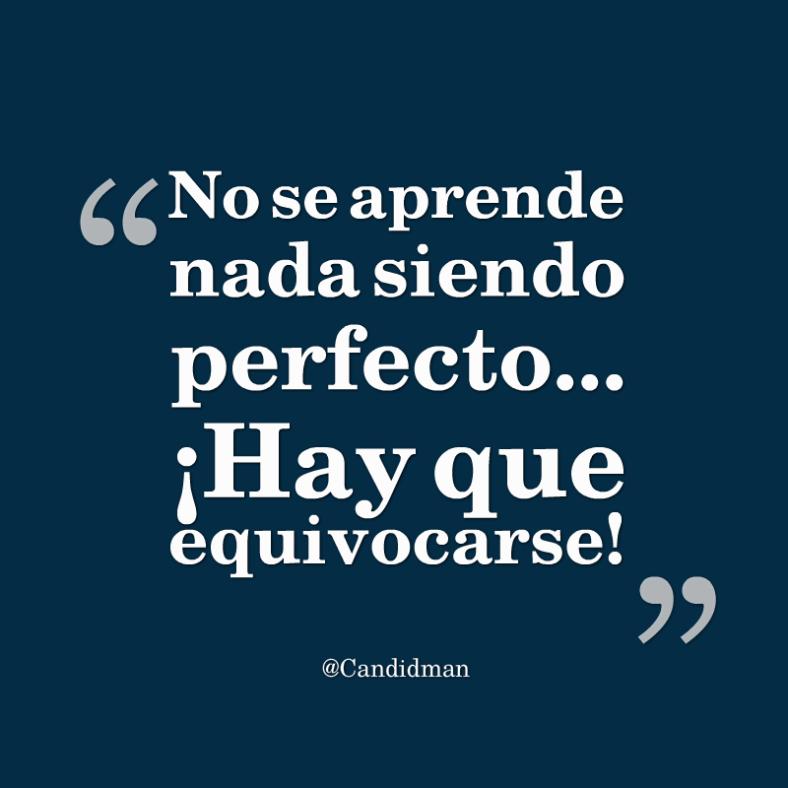 20160514 No se aprende nada siendo perfecto... ¡Hay que equivocarse! - @Candidman