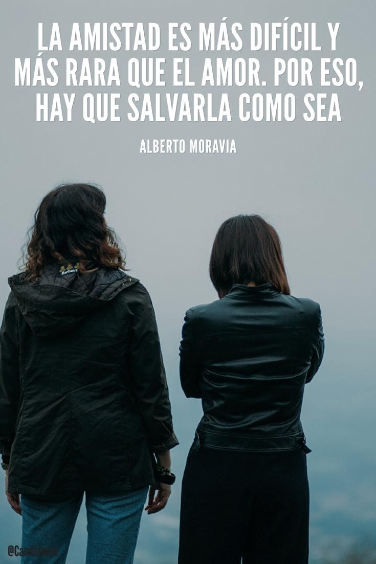20160523 La amistad es más difícil y más rara que el amor. Por eso, hay que salvarla como sea - Alberto Moravia @Candidman pinterest