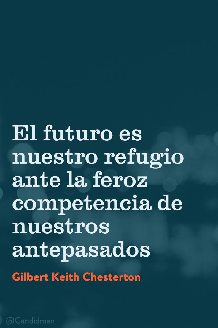 20160531 El futuro es nuestro refugio ante la feroz competencia de nuestros antepasados - Gilbert Keith Chesterton @Candidman pinterest