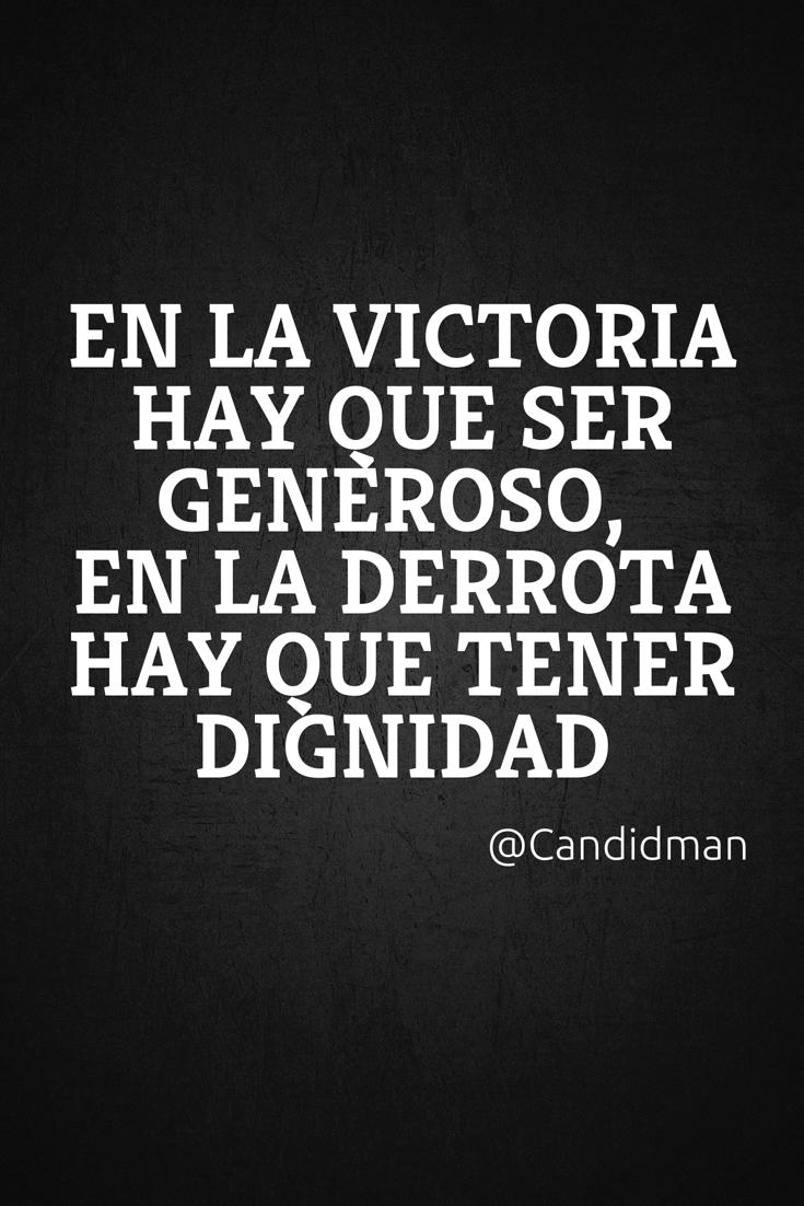 20160531 En la victoria hay que ser generoso, en la derrota hay que tener dignidad - @Candidman pinterest