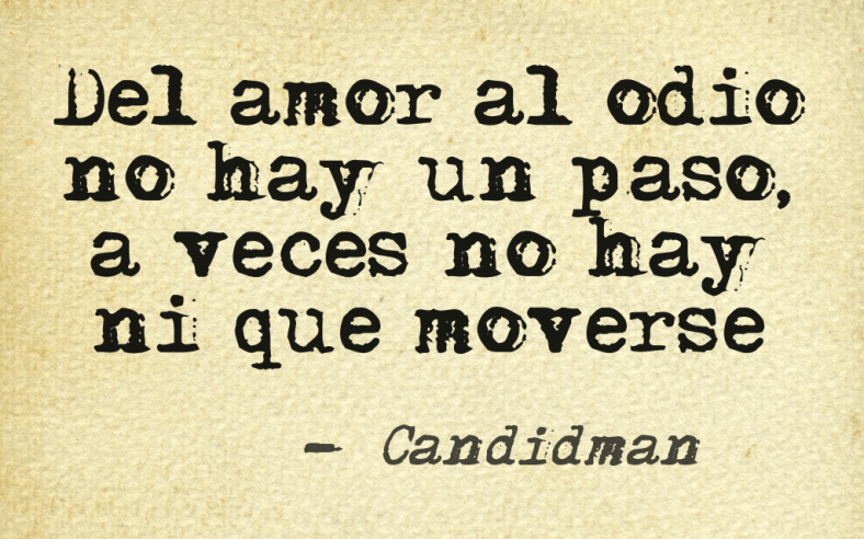 20160603 Del amor al odio no hay un paso, a veces no hay ni que moverse @Candidman