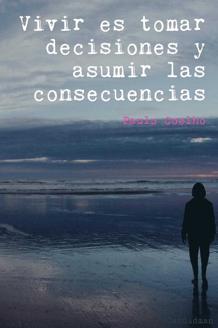20160603 Vivir es tomar decisiones y asumir las consecuencias - Paulo Coelho @Candidman pinterest