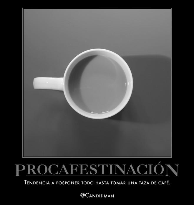 20160606 Procafestinación Tendencia a posponer todo hasta tomar una taza de café. @Candidman