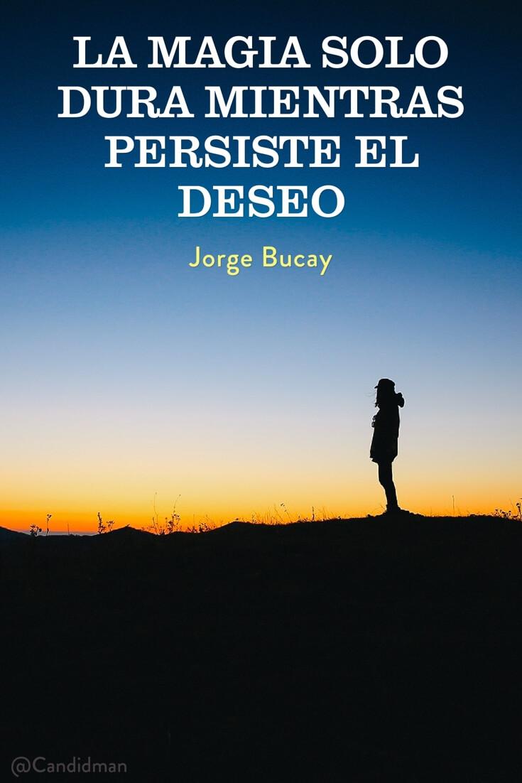 20160607 La magia solo dura mientras persiste el deseo - Jorge Bucay @Candidman pinterest