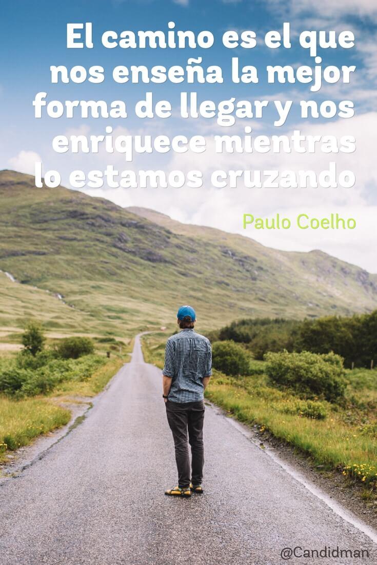 20160608 El camino es el que nos enseña la mejor forma de llegar y nos enriquece mientras lo estamos cruzando - Paulo Coelho @Candidman pinterest