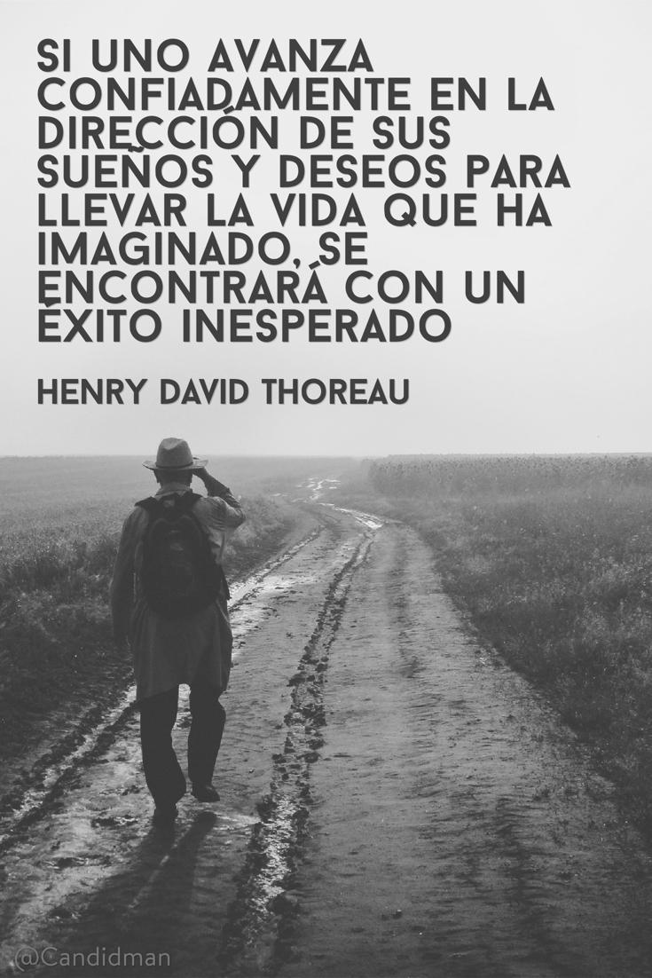 20160609 Si uno avanza confiadamente en la dirección de sus sueños y deseos para llevar la vida que ha imaginado, se encontrará con un éxito inesperado - Henry David Thoreau @Candidman pinterest