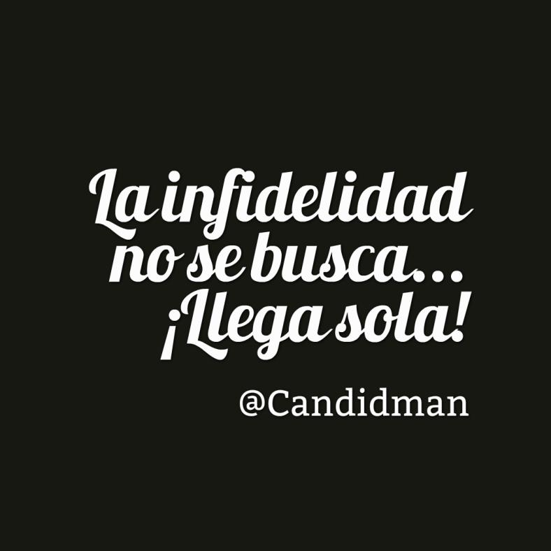 20160611 La infidelidad no se busca... ¡Llega sola! @Candidman