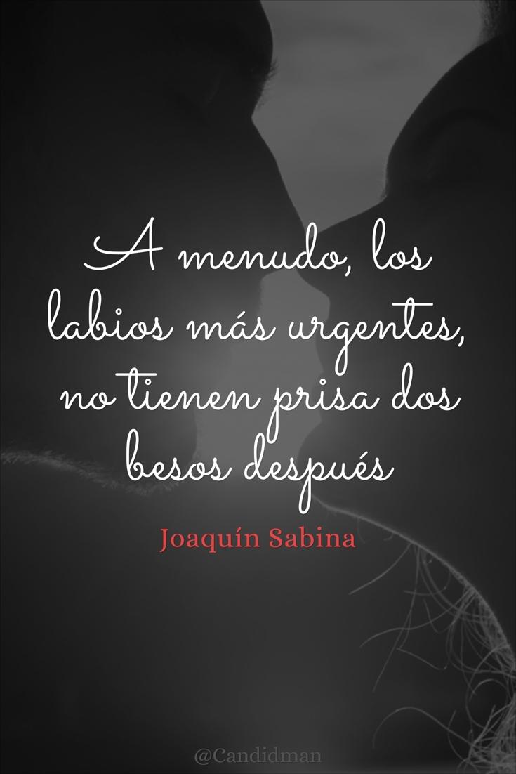 20160613 A menudo, los labios más urgentes, no tienen prisa dos besos después - Joaquín Sabina @Candidman pinterest