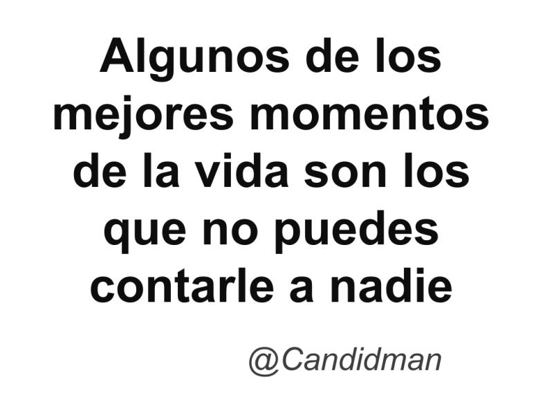 20160614 Algunos de los mejores momentos de la vida son los que no puedes contarle a nadie - @Candidman 2
