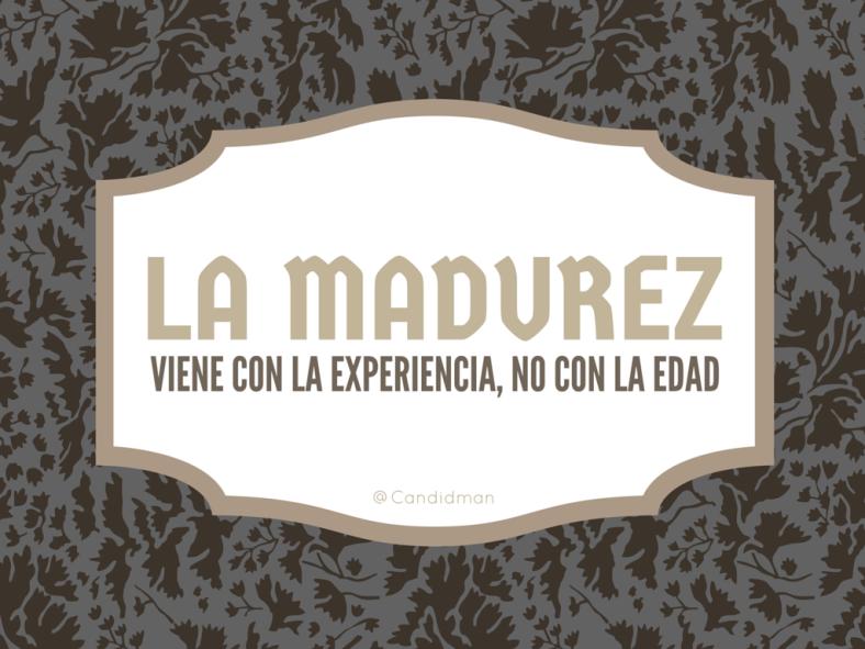 20160614 La madurez viene con la experiencia, no con la edad - @Candidman