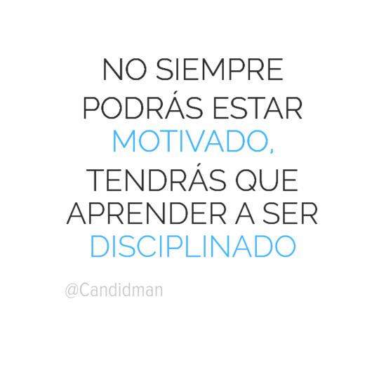 20160615 No siempre podrás estar motivado, tendrás que aprender a ser disciplinado - @Candidman