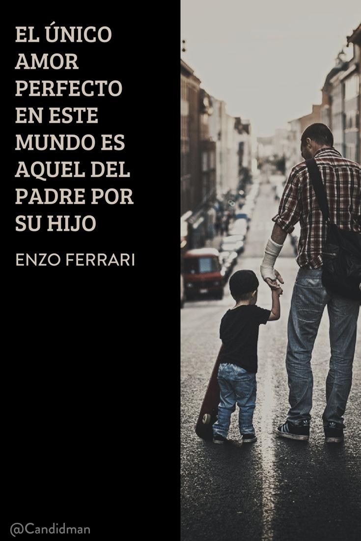 20160618 El único amor perfecto en este mundo es aquel del padre por su hijo - Enzo Ferrari @Candidman pinterest