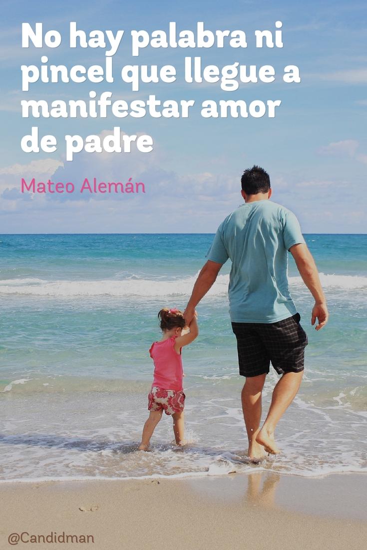 20160618 No hay palabra ni pincel que llegue a manifestar amor de padre - Mateo Alemán @Candidman pinterest