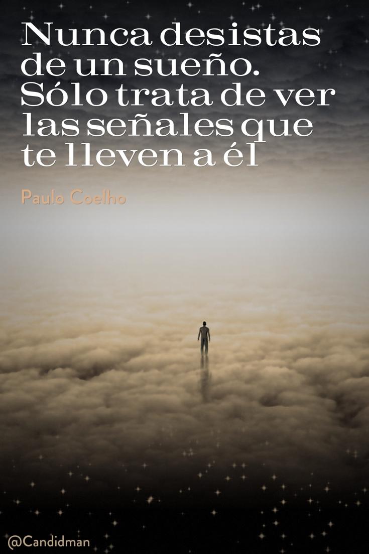 20160622 Nunca desistas de un sueño. Sólo trata de ver las señales que te lleven a él - Paulo Coelho @Candidman pinterest
