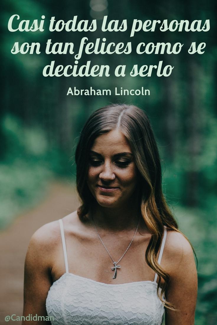 20160623 Casi todas las personas son tan felices como se deciden a serlo - Abraham Lincoln @Candidman pinterest