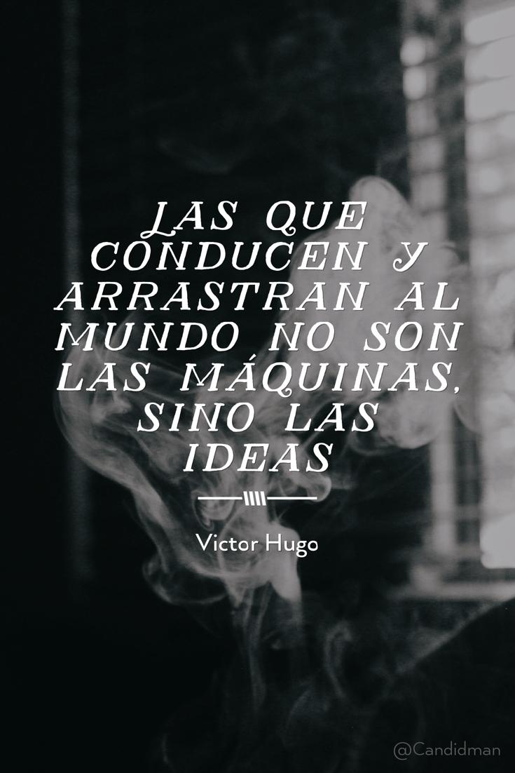 20160627 Las que conducen y arrastran al mundo no son las máquinas, sino las ideas - Victor Hugo @Candidman pinterest