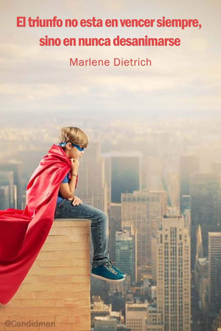 20160628 El triunfo no esta en vencer siempre, sino en nunca desanimarse - Marlene Dietrich @Candidman pinterest
