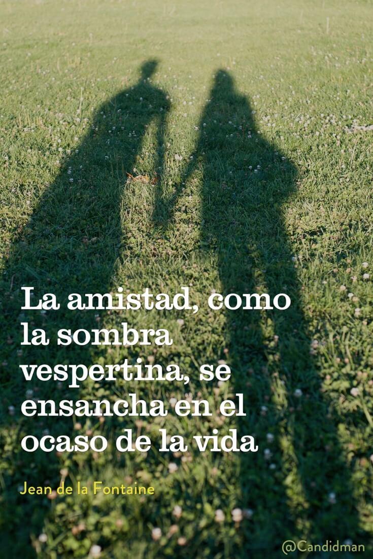 20160629 La amistad, como la sombra vespertina, se ensancha en el ocaso de la vida - Jean de la Fontaine @Candidman pinterest