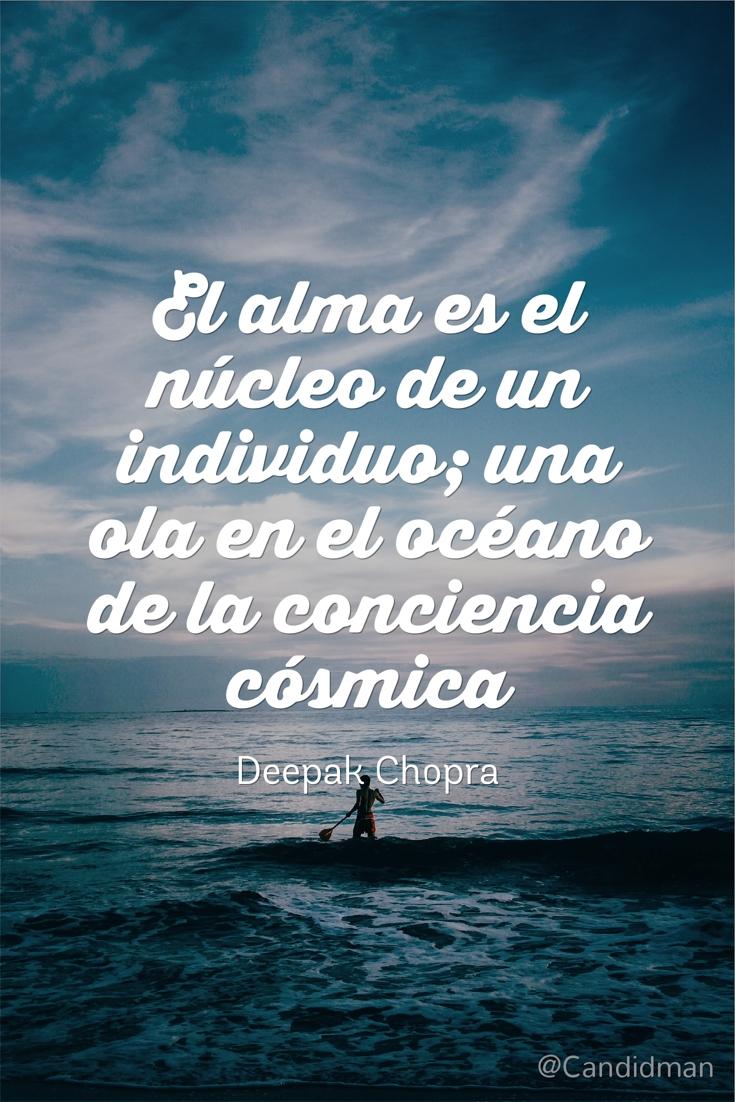 20160630 El alma es el núcleo de un individuo; una ola en el océano de la conciencia cósmica - Deepak Chopra @Candidman pinterest