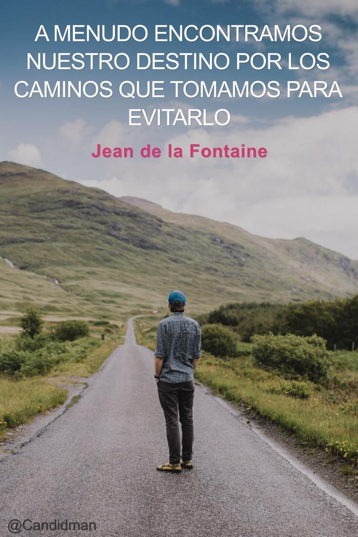 20160701 A menudo encontramos nuestro destino por los caminos que tomamos para evitarlo - Jean de la Fontaine @Candidman pinterest