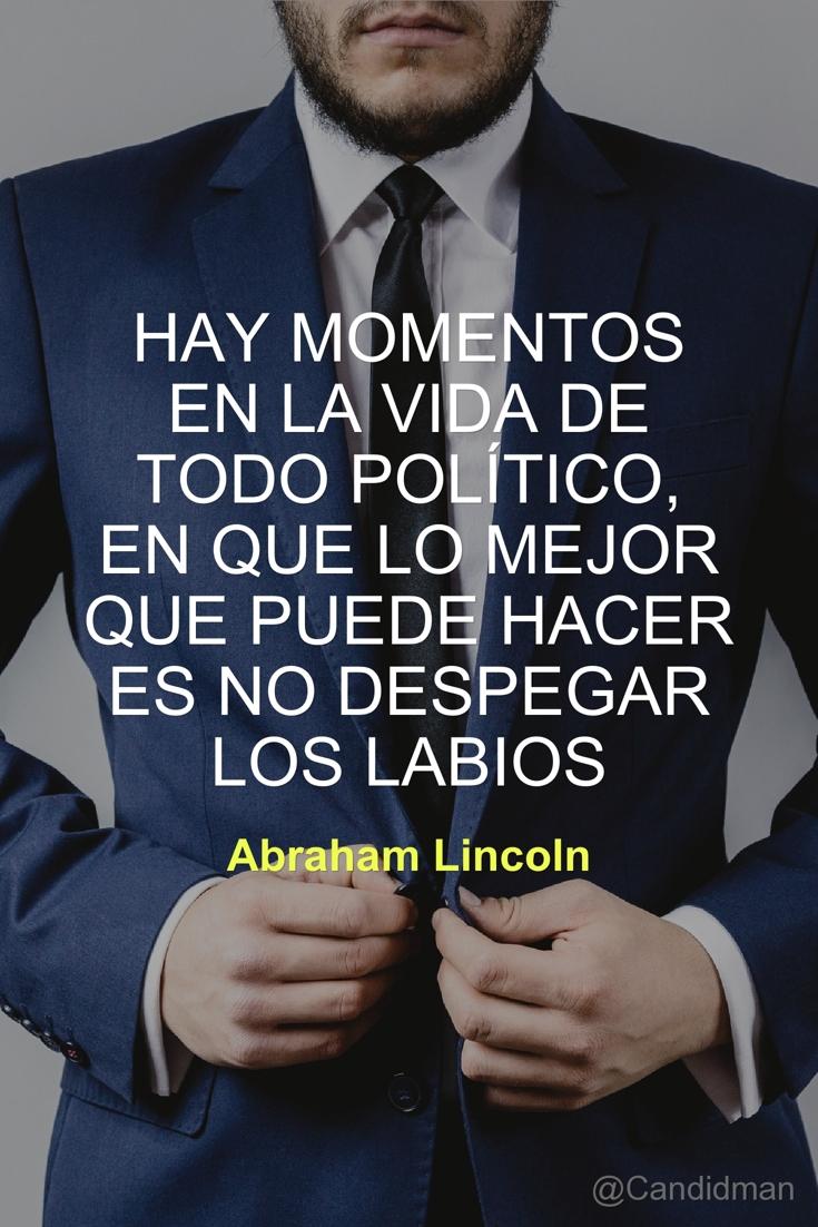 20160706 Hay momentos en la vida de todo político, en que lo mejor que puede hacer es no despegar los labios - Abraham Lincoln @Candidman pinterest