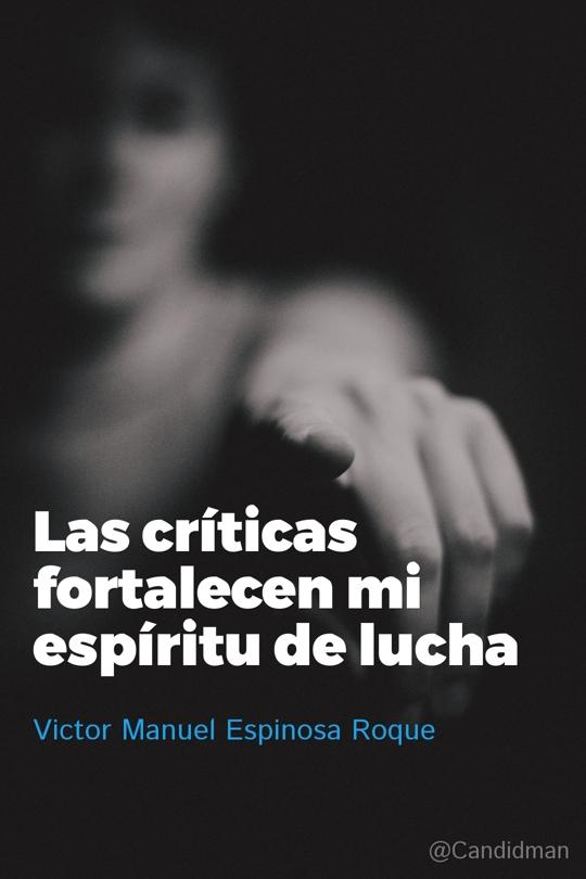 20160706 Las críticas fortalecen mi espíritu de lucha - Victor Manuel Espinosa Roque @Candidman tumblr