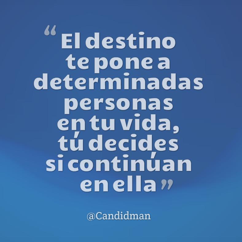 20160707 El destino te pone a determinadas personas en tu vida, tú decides si continúan en ella - @Candidman
